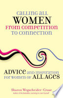 Calling All Women--From Competition to Connection  : Advice and Inspiration for Women of All Ages