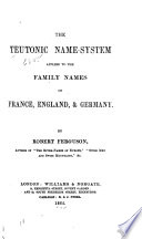The Teutonic Name system Applied to the Family Names of France  England    Germany