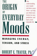 """The Origin of Everyday Moods: Managing Energy, Tension, and Stress"" by Robert E. Thayer"