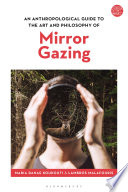 An Anthropological Guide to the Art and Philosophy of Mirror Gazing