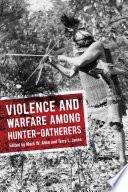 Violence And Warfare Among Hunter Gatherers