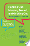"""Hanging Out, Messing Around, and Geeking Out: Kids Living and Learning with New Media"" by Mizuko Ito, Sonja Baumer, Matteo Bittanti, danah boyd, Rachel Cody, Becky Herr Stephenson, Heather A. Horst, Patricia G. Lange, Dilan Mahendran, Katynka Z. Martínez, C. J. Pascoe, Dan Perkel, Laura Robinson, Christo Sims, Lisa Tripp, Judd Antin, Megan Finn, Arthur Law, Annie Manion, Sarai Mitnick, David Schlossberg, Sarita Yardi"