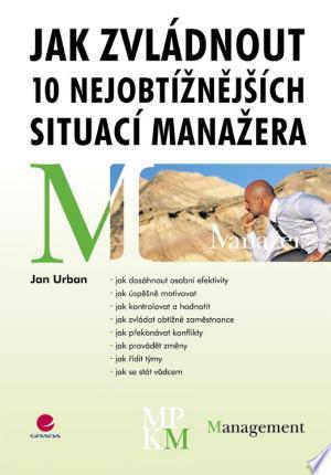 Download Jak zvládnout 10 nejobtížnějších situací manažera Free Books - Dlebooks.net