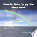 Wake Up  Wake Up  My Little Sleepy Heads Book
