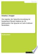 Die Aspekte der Sprachverwendung im komischen Theater Italiens im 18. Jahrhundert. Die Sprache in Carlo Goldonis Komödien
