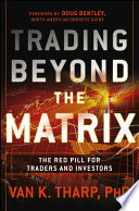 """""""Trading Beyond the Matrix: The Red Pill for Traders and Investors"""" by Van K. Tharp"""