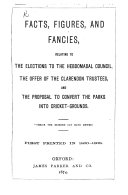 """Facts, figures and fancies relating to the elections to the Hebdomadal Council of Oxford University, [reprinted from """"Phantasmagoria and other poems, by Lewis Carroll,"""" i.e. C. L. Dodgson] the offer of the Clarendon Trustees, and the proposal to convert the Parks into cricket-grounds, etc"""
