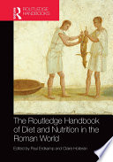 """The Routledge Handbook of Diet and Nutrition in the Roman World"" by Paul Erdkamp, Claire Holleran"