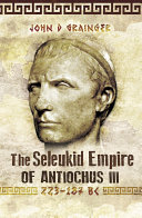 The Seleukid Empire of Antiochus III, 223–187 BC