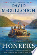 """""""The Pioneers: The Heroic Story of the Settlers Who Brought the American Ideal West"""" by David McCullough"""