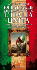 101 battaglie che hanno fatto l'Italia unita