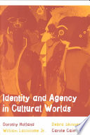 """""""Identity and Agency in Cultural Worlds"""" by Dorothy C. Holland, William Lachicotte, Jr., Debra Skinner, Carole Cain"""