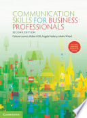 """""""Communication Skills for Business Professionals"""" by Celeste Lawson, Robert Gill, Angela Feekery, Mieke Witsel, Michael Lewis, Philip Cenere"""