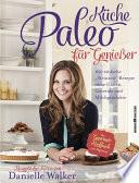 """Paleo-Küche für Genießer  : 160 einfache """"Steinzeit""""-Rezepte ohne Gluten, Getreide und Milchprodukte"""