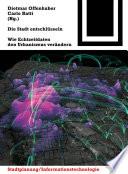 Die Stadt entschlüsseln  : Wie Echtzeitdaten den Urbanismus verändern