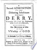 A Second admonition to the Dissenting inhabitants of the Diocess of Derry. (The Appendix. Containing an answer to Mr B[oyse]s objections against the sign of the Cross.).