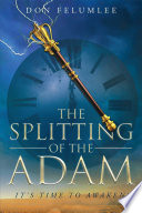 The Splitting Of The Adam It S Time To Awaken