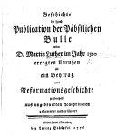 Geschichte der durch Publication der päpstlichen Bulle wider ... Martin Luther im Jahr 1520 erregten unruhen als ein Beytrag zur Reformationsgeschichte grösentheils aus ungedrukten Nachrichten gesammlet und erläutert [by J. B. Riederer].