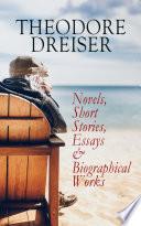 THEODORE DREISER  Novels  Short Stories  Essays   Biographical Works