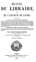 Manuel du libraire et de l'amateur de livres, contenant 10 Un nouveau dictionnaire bibliographique ... 20 Une table en forme de catalogue raisonné ...