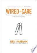 """""""Wired to Care: How Companies Prosper When They Create Widespread Empathy"""" by Dev Patnaik"""