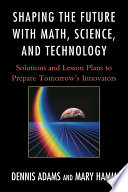 Shaping the Future with Math, Science, and Technology