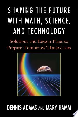 Download Shaping the Future with Math, Science, and Technology Free Books - Dlebooks.net
