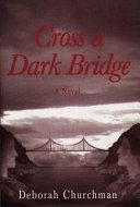 Cross a Dark Bridge