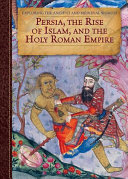 Persia  the Rise of Islam  and the Holy Roman Empire