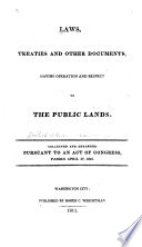 Laws, Treaties, and Other Documents, Having Operation and Respect to the Public Lands
