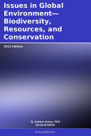 Issues in Global Environment   Biodiversity  Resources  and Conservation  2012 Edition
