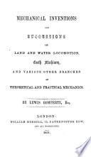 Mechanical Inventions and Suggestions on Land and Water Locomotion  Tooth Machinery  and Various Other Branches of Theoretical and Practical Mechanics Book