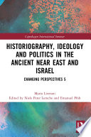 Historiography Ideology And Politics In The Ancient Near East And Israel