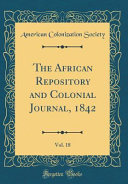 The African Repository and Colonial Journal  1842  Vol  18  Classic Reprint