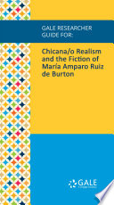 Gale Researcher Guide for  Chicana o Realism and the Fiction of Mar  a Amparo Ruiz de Burton