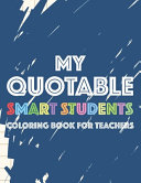 My Quotable Smart Students Coloring Book For Teachers