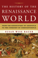 The History of the Renaissance World: From the Rediscovery of Aristotle to the Conquest of Constantinople Pdf