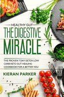 Healthy Gut The Digestive Miracle The Proven 7 Day Detox Low Carb Keto Gut Healing Cookbook For A Better You