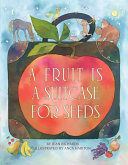 A Fruit is a Suitcase for Seeds