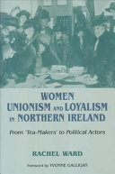 Women  Unionism and Loyalism in Northern Ireland