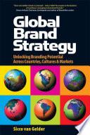 """Global Brand Strategy: Unlocking Branding Potential Across Countries, Cultures & Markets"" by Sicco Van Gelder"