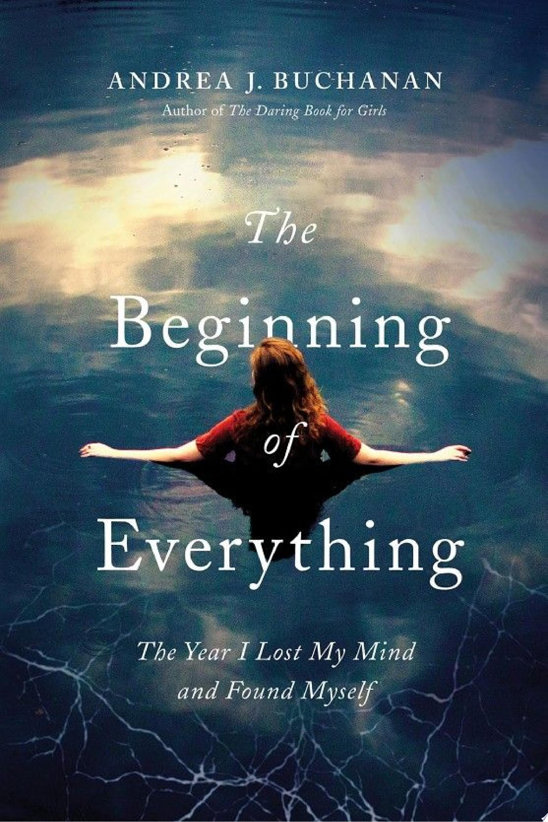 The Beginning of Everything  The Year I Lost My Mind and Found Myself