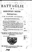 Battaglie di H. Mutio (in diffesa dell'Ital. lingua) ... Con alcune lettere ... al Cesano & al Cavalcanti, al Signor R. Trivultio ... D. Veniero: col quale in particolare discorre sopra il Corbaccio. Con un trattato, intitolato La Varchina: dove si correggono ... errori del Varchi ... Castelvetro, & Ruscelli, et alcune ... annotationi sopra il Petrarca. Edited by G. C. Muzio
