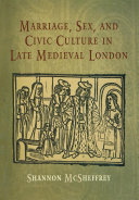 Marriage  Sex  and Civic Culture in Late Medieval London