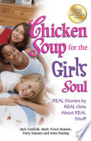 """""""Chicken Soup for the Girl's Soul: Real Stories by Real Girls About Real Stuff"""" by Jack Canfield, Mark Victor Hansen"""