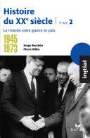 Pdf Initial - Histoire du XXe siècle tome 2 : Le monde entre guerre et paix (1945-1973) Telecharger