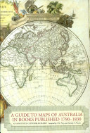 A Guide to Maps of Australia in Books Published 1780 1830