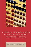 A History of Mathematics Education During the Twentieth Century