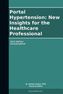 Portal Hypertension: New Insights for the Healthcare Professional: 2013 Edition