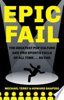 Epic Fail: The Greatest Pop Culture and Pro Sports Fails of All Time... So Far